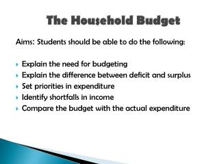 Aims :  S tudents should be able to do the following: Explain the need for budgeting