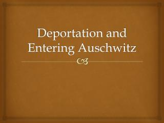 Deportation and Entering Auschwitz