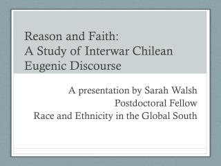 Reason and Faith:  A Study of Interwar Chilean Eugenic Discourse