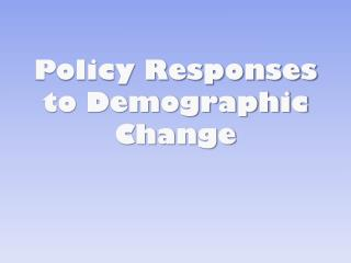 Policy Responses to Demographic Change