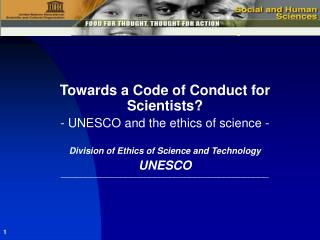 Towards a Code of Conduct for Scientists  - UNESCO and the ethics of science -  Division of Ethics of Science and Techno