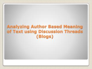 Analyzing Author Based Meaning of Text using Discussion Threads (Blogs)