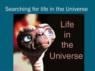 Searching for life in the Universe