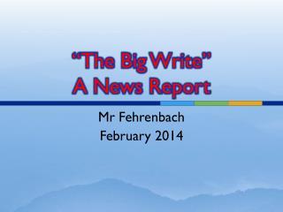 """The Big Write"" A News Report"