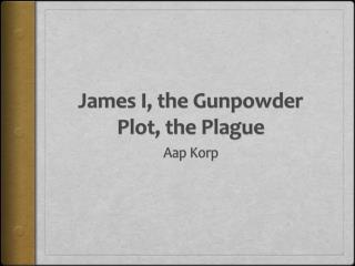 James  I, the Gunpowder Plot, the  Plague