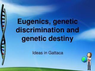 Eugenics, genetic discrimination and genetic destiny