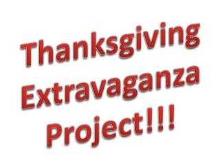 Thanksgiving Extravaganza Project!!!