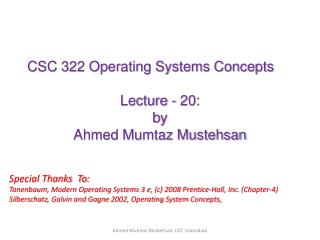 CSC 322 Operating Systems Concepts Lecture - 20: b y   Ahmed Mumtaz Mustehsan