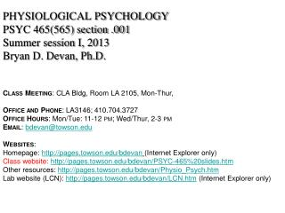 PHYSIOLOGICAL PSYCHOLOGY PSYC 465(565) section . 001 Summer session I,  2013 Bryan D. Devan, Ph.D.