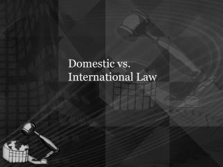 Domestic vs. International Law