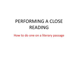 P ERFORMING A CLOSE READING