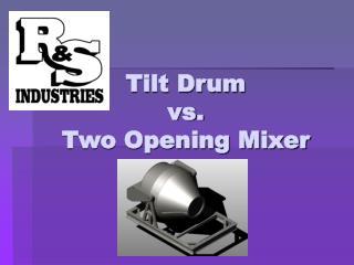 Tilt Drum vs. Two Opening Mixer