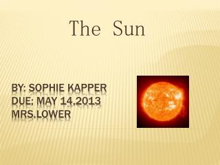 By: Sophie  kapper Due; May 14,2013 Mrs.lower