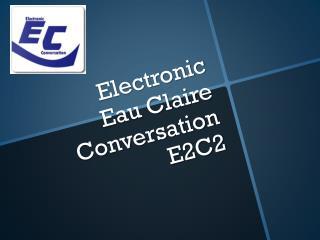 Electronic  Eau Claire Conversation  E2C2