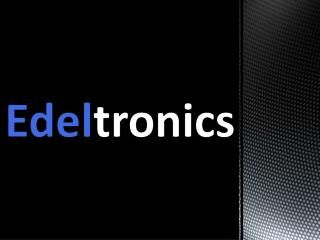 Edeltronics:  A  new electronics store with a unique formula