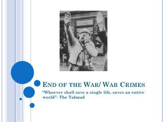 End of the War/ War Crimes