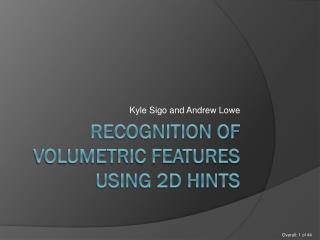 Recognition of volumetric features using 2d hints