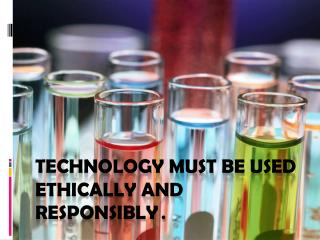 Technology must be used ethically and responsibly . .