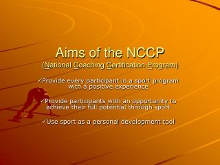 Aims of the NCCP ( N ational  C oaching  C ertification  P rogram)