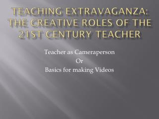 Teaching Extravaganza: The Creative Roles of the 21st Century Teacher