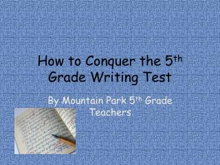 How  to Conquer  the 5 th  Grade Writing Test