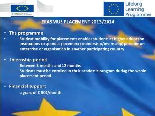 ERASMUS  PLACEMENT 2013/2014  The  programme