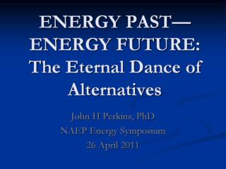 ENERGY PAST—ENERGY FUTURE: The Eternal Dance of Alternatives