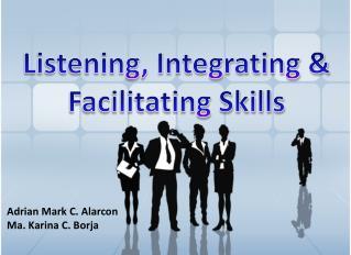 Listening, Integrating & Facilitating Skills