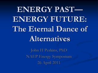 ENERGY PAST�ENERGY FUTURE: The Eternal Dance of Alternatives
