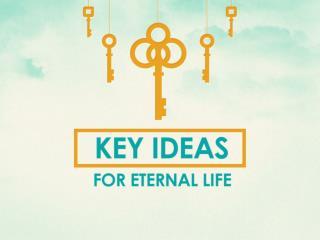 Key Ideas For Eternal Life