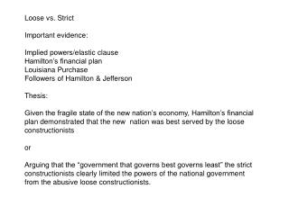 Loose vs. Strict Important evidence: Implied powers/elastic clause Hamilton's financial plan