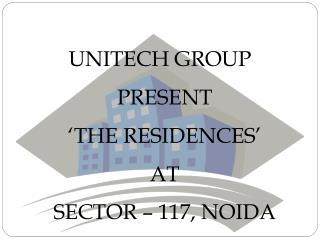 The Residences Noida 9911313625 Unitech The Residences in Noida : Unitech Sector 117 Noida