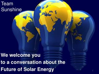 We w elcome you to a  conversation about the Future  of Solar  Energy
