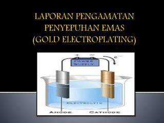 LAPORAN PENGAMATAN PENYEPUHAN EMAS  ( GOLD ELECTROPLATING)