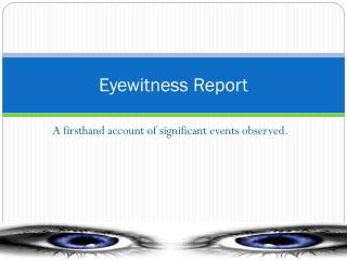 Eyewitness Report
