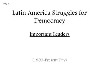 Latin America Struggles for Democracy Important Leaders
