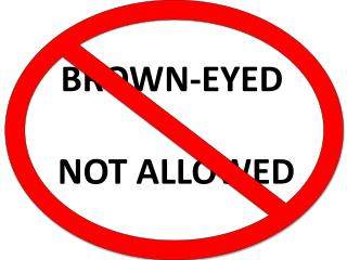 BROWN-EYED  NOT ALLOWED
