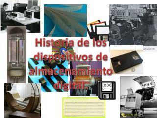 Historia de los dispositivos de almacenamiento digital.