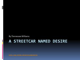 A Streetcar  Named  Desire https :// youtube/watch?v=bmQcX8hE33w