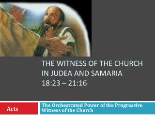 The witness of the church in Judea and Samaria  18:23 – 21:16