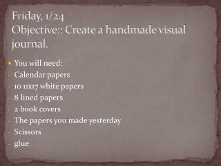 Friday, 1/24 Objective::  Create a handmade visual journal.