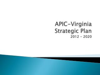 APIC-Virginia  Strategic Plan 2012 - 2020