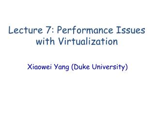 Lecture  7: Performance Issues with Virtualization
