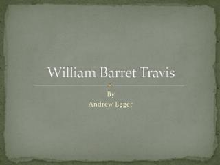 William  Barret T ravis