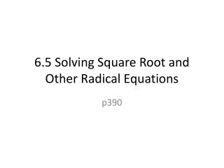 6.5 Solving Square Root and Other Radical Equations