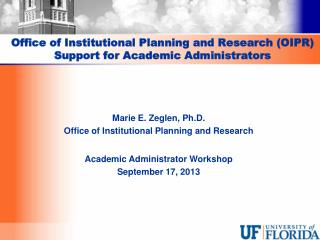Office of Institutional Planning and Research (OIPR)  Support for Academic Administrators