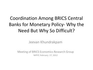 Coordination Among BRICS Central Banks for Monetary Policy- Why the Need But Why So Difficult?