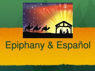 Epiphany &  Español