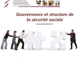 Gouvernance et structure de la sécurité sociale ( Bruxelles,06/05/2011 )