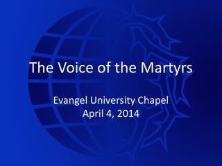 The Voice of the Martyrs Evangel University Chapel April 4, 2014